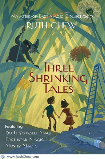 Three Shrinking Tales: <br>A Matter-of-Fact Magic Collection by Ruth Chew